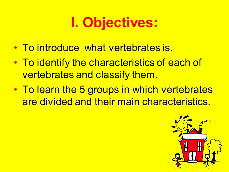 I.Objectives: To introduce what vertebrates is.