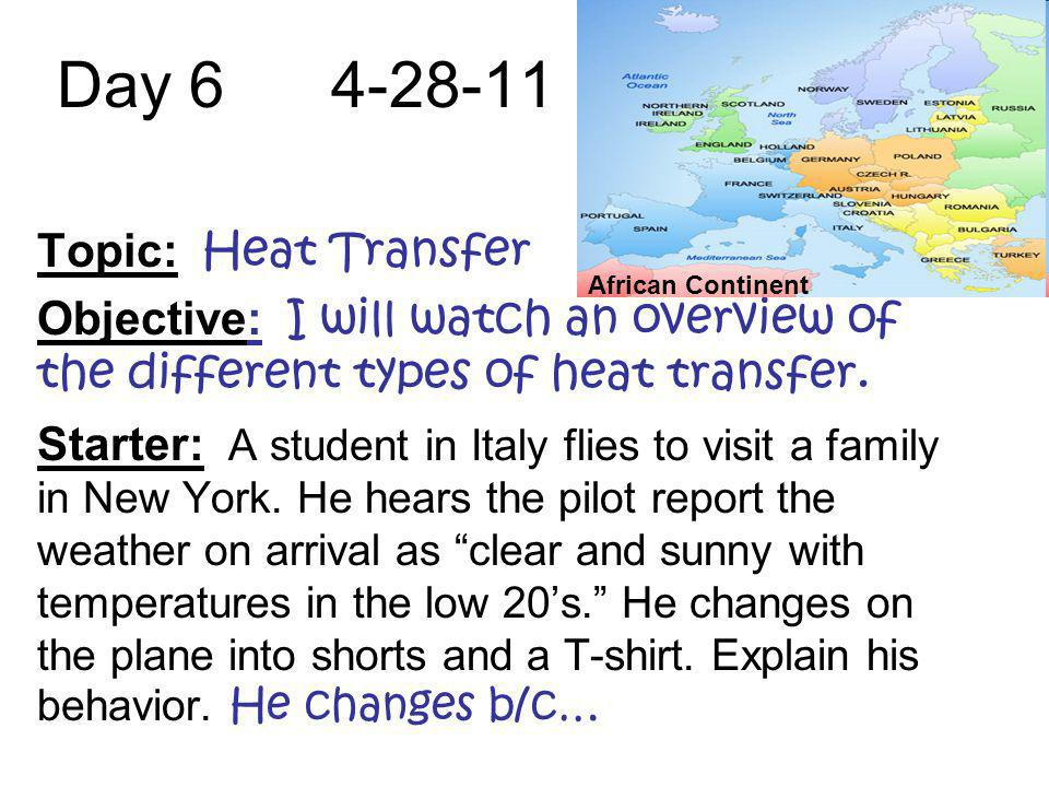 Day 6 4-28-11 Topic: Heat Transfer Objective: I will watch an overview of the different types of heat transfer. Starter: A student in Italy flies to v