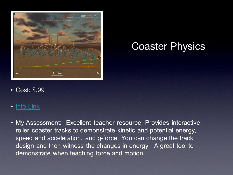 Coaster Physics Cost: $.99 Info Link My Assessment: Excellent teacher resource.