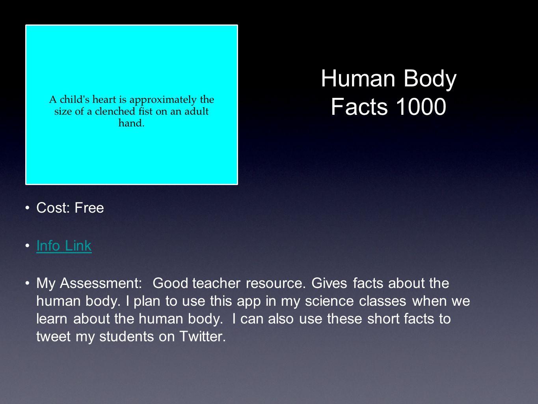 Human Body Facts 1000 Cost: Free Info Link My Assessment: Good teacher resource.