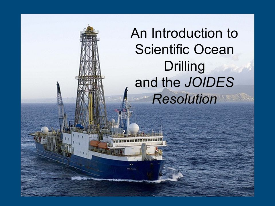An Introduction to Scientific Ocean Drilling and the JOIDES Resolution