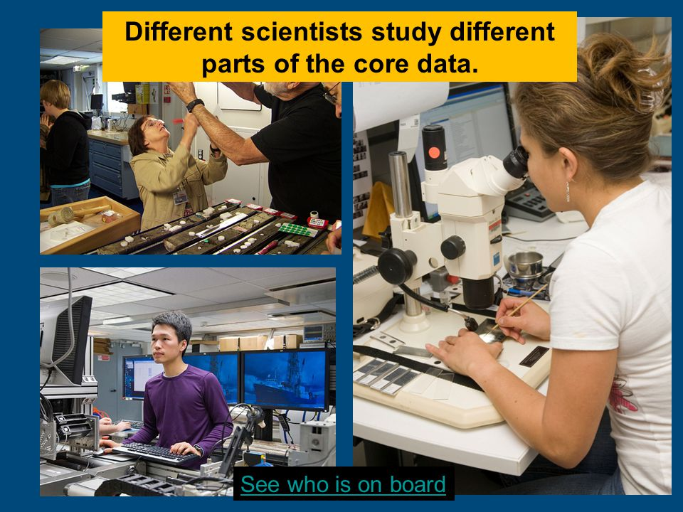 Different scientists study different parts of the core data. See who is on board