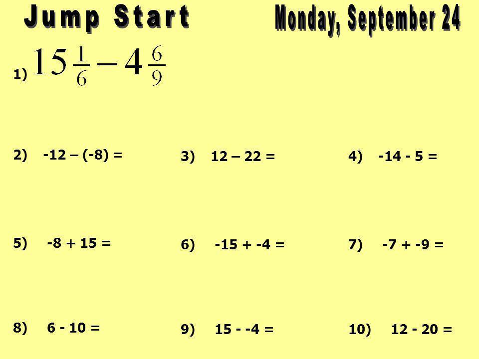 1) 2) -12 – (-8) = 5) -8 + 15 = 3) 12 – 22 = 6) -15 + -4 = 4) -14 - 5 = 7) -7 + -9 = 8) 6 - 10 = 9) 15 - -4 =10) 12 - 20 =