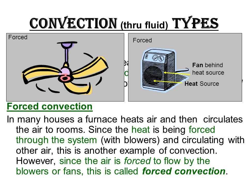 Natural convection Fluids expand when they heat up. In a container (or environment), warmer fluid floats to the top and cooler fluid sinks to the bott