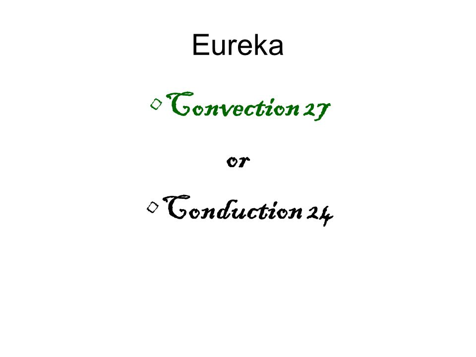 Eureka Convection 27 or Conduction 24