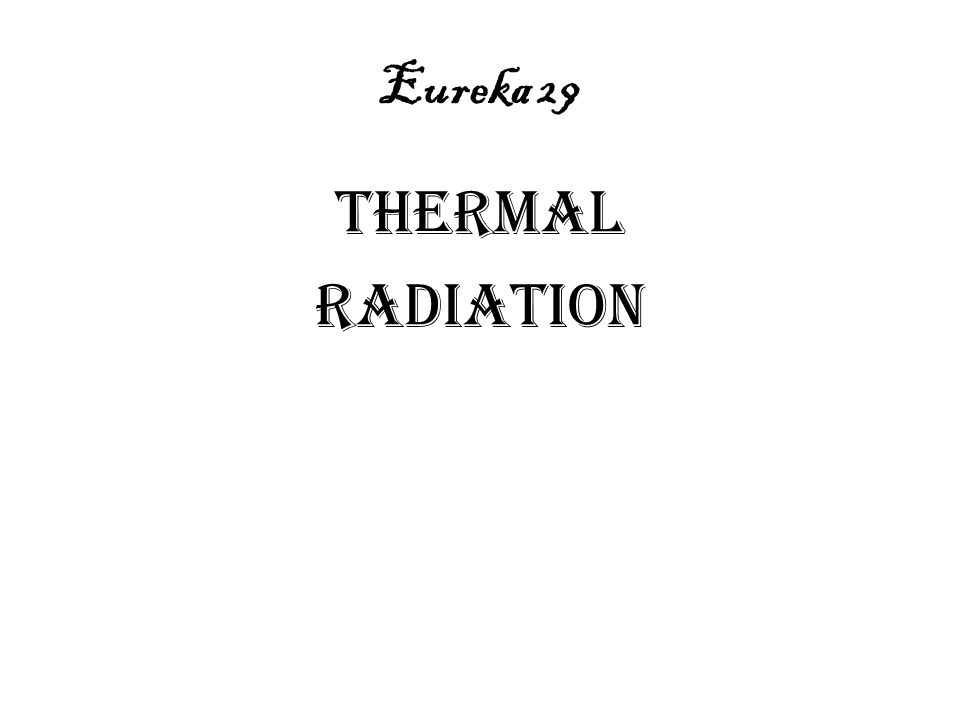 Radiation: heat transfer in the form of electromagnetic waves, including light.