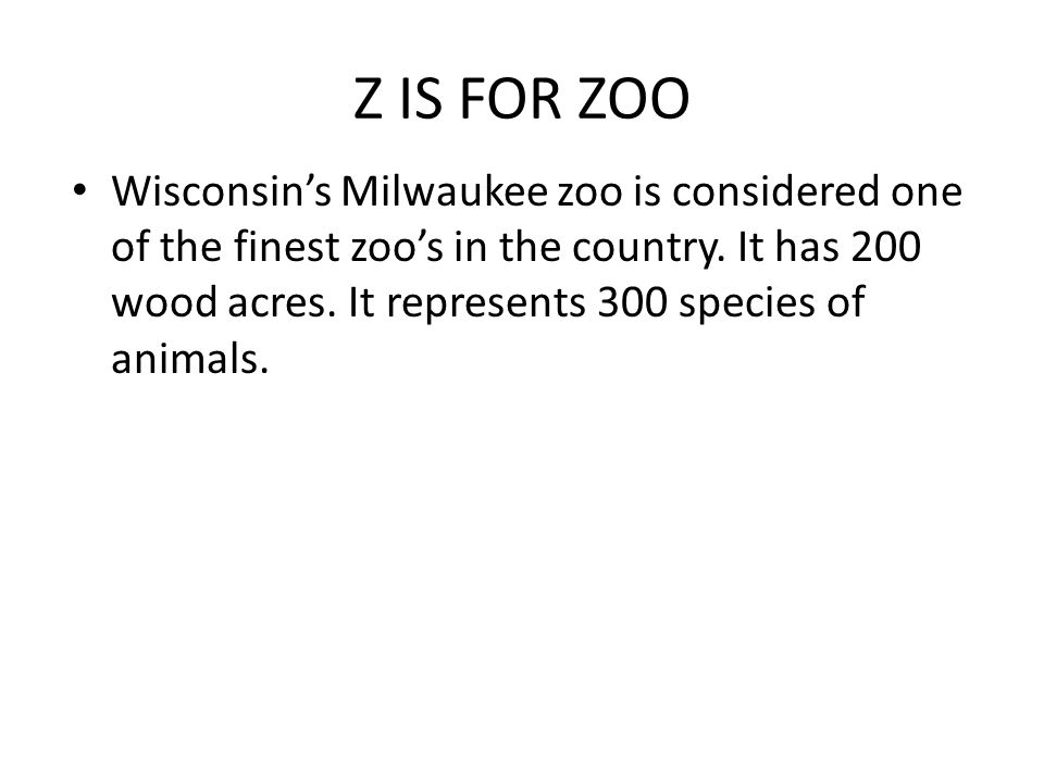 Z IS FOR ZOO Wisconsin's Milwaukee zoo is considered one of the finest zoo's in the country.