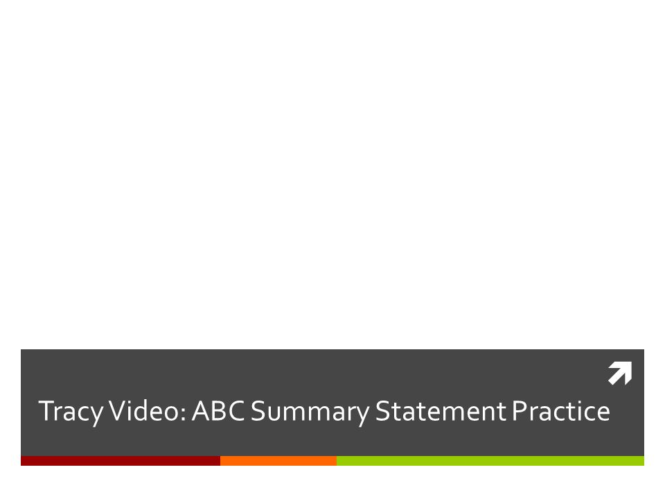  Tracy Video: ABC Summary Statement Practice