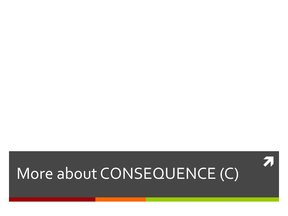  More about CONSEQUENCE (C)