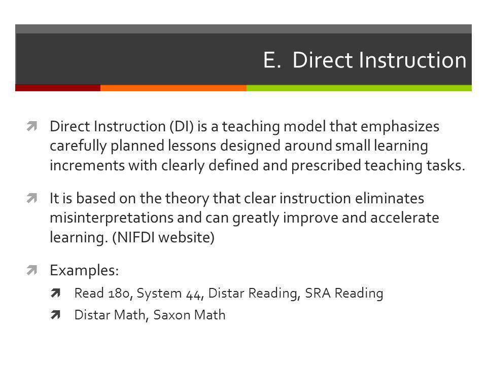 E. Direct Instruction  Direct Instruction (DI) is a teaching model that emphasizes carefully planned lessons designed around small learning increment
