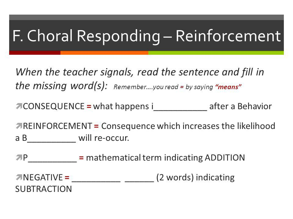 "F. Choral Responding – Reinforcement When the teacher signals, read the sentence and fill in the missing word(s): Remember….you read = by saying ""mean"