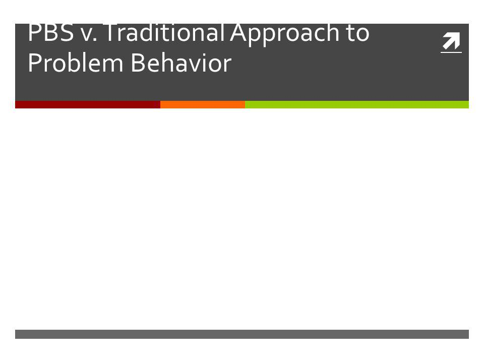 PBS v. Traditional Approach to Problem Behavior