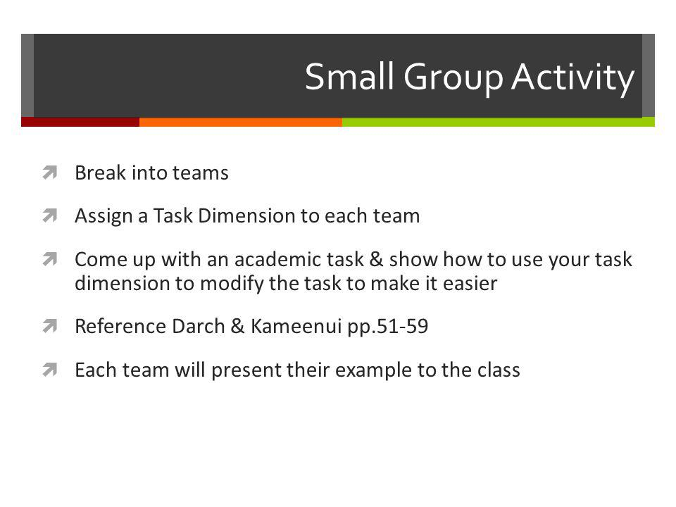 Small Group Activity  Break into teams  Assign a Task Dimension to each team  Come up with an academic task & show how to use your task dimension t