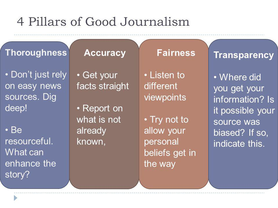 4 Pillars of Good Journalism Thoroughness Don't just rely on easy news sources.