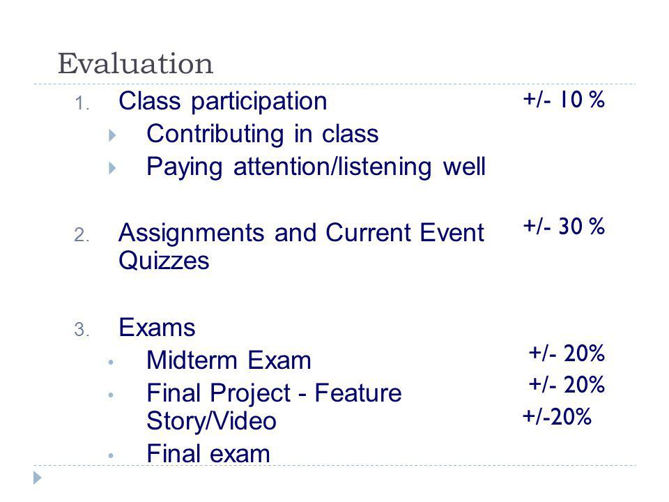 Evaluation 1. Class participation  Contributing in class  Paying attention/listening well 2.
