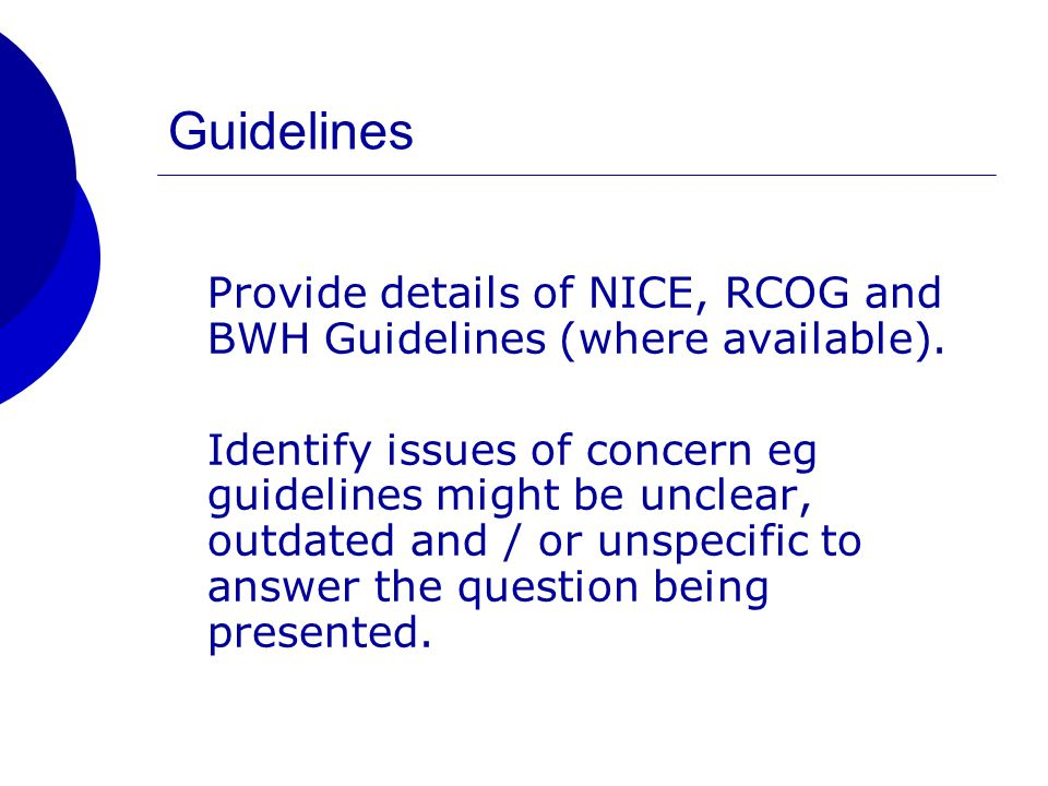 Guidelines Provide details of NICE, RCOG and BWH Guidelines (where available).