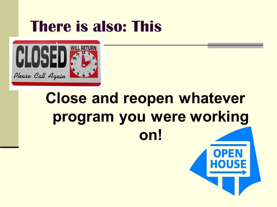 There is also: This Close and reopen whatever program you were working on!