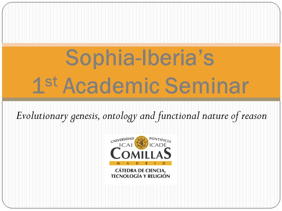 Evolutionary genesis, ontology and functional nature of reason Sophia-Iberia's 1 st Academic Seminar