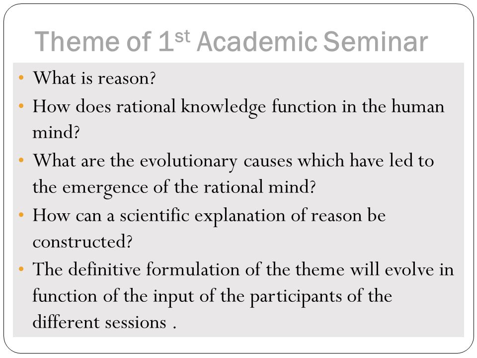 Theme of 1 st Academic Seminar What is reason.