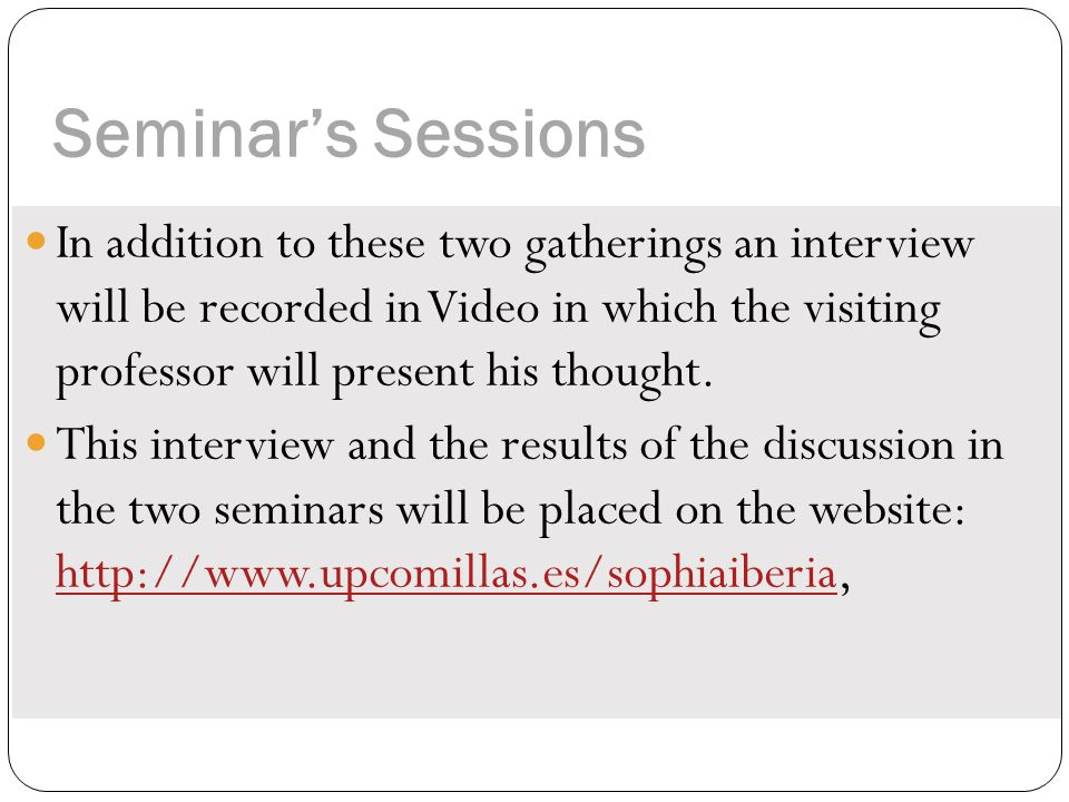Seminar's Sessions In addition to these two gatherings an interview will be recorded in Video in which the visiting professor will present his thought.