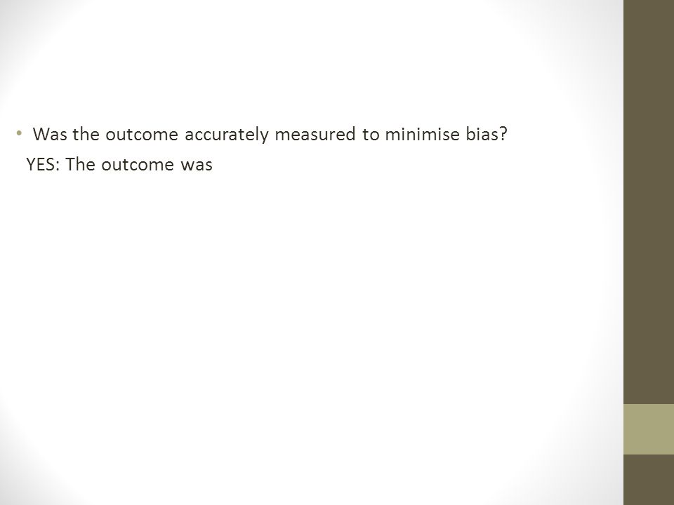 Was the outcome accurately measured to minimise bias YES: The outcome was