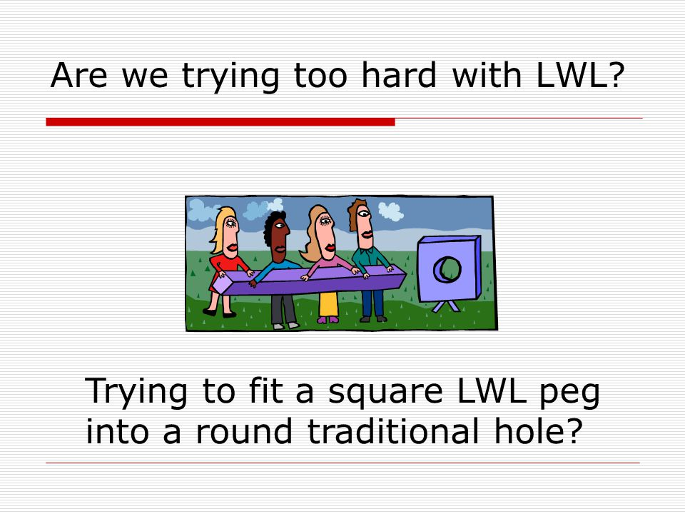 Are we trying too hard with LWL Trying to fit a square LWL peg into a round traditional hole