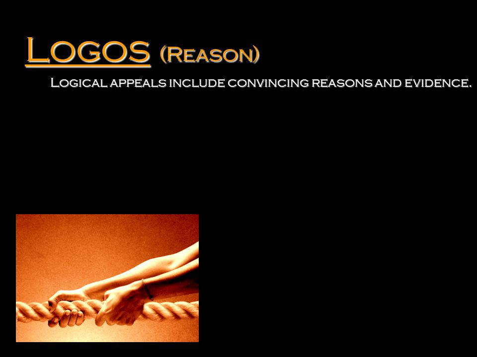 Logos (Reason) Reasons are statements that explain why the author holds an opinion.