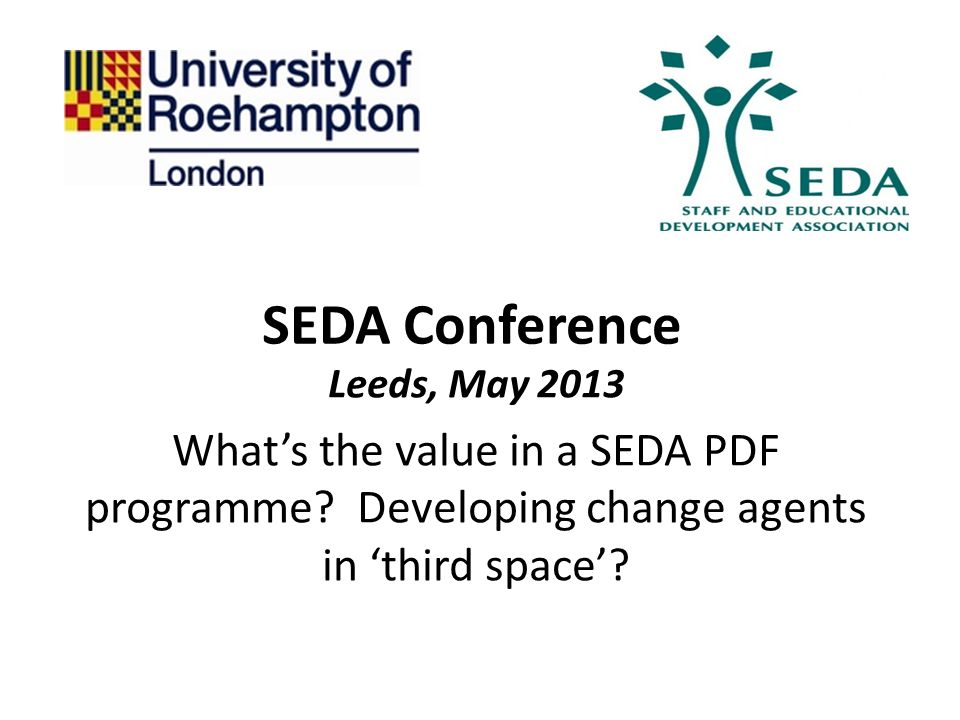 SEDA Conference Leeds, May 2013 What's the value in a SEDA PDF programme.