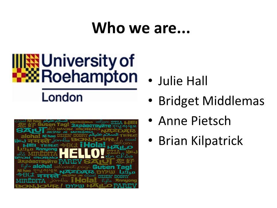 Who we are... Julie Hall Bridget Middlemas Anne Pietsch Brian Kilpatrick