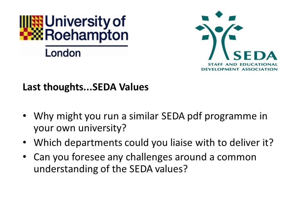 Last thoughts...SEDA Values Why might you run a similar SEDA pdf programme in your own university.