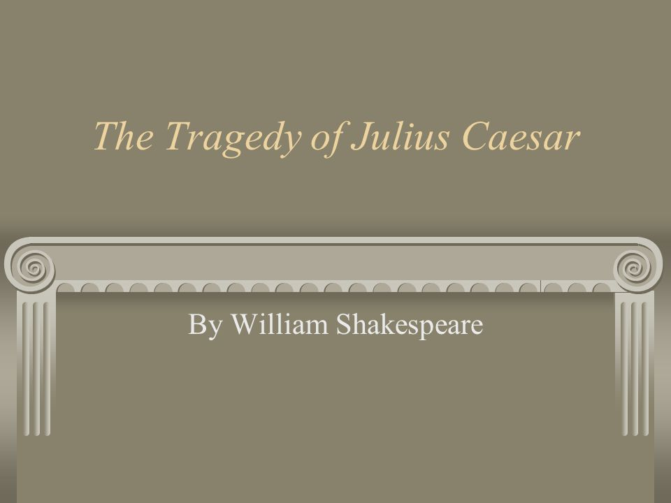 The Tragedy of Julius Caesar By William Shakespeare