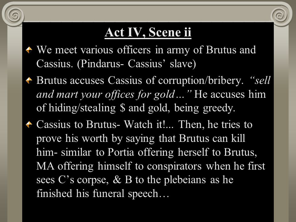 Act II, Scene i Act IV, Scene ii We meet various officers in army of Brutus and Cassius.