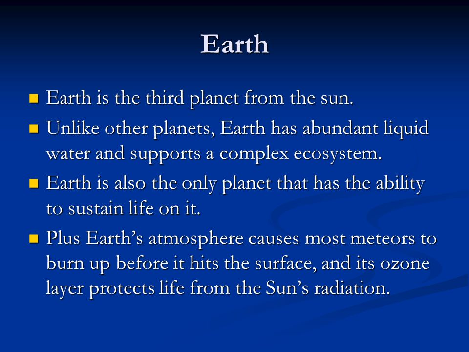 Earth Earth is the third planet from the sun. Earth is the third planet from the sun. Unlike other planets, Earth has abundant liquid water and suppor