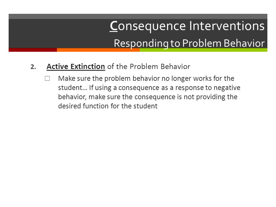 Consequence Interventions Responding to Problem Behavior 2.