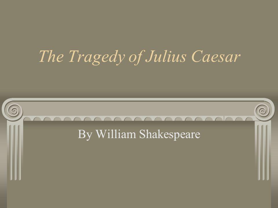 The Tragedy of Julius Caesar By William Shakespeare