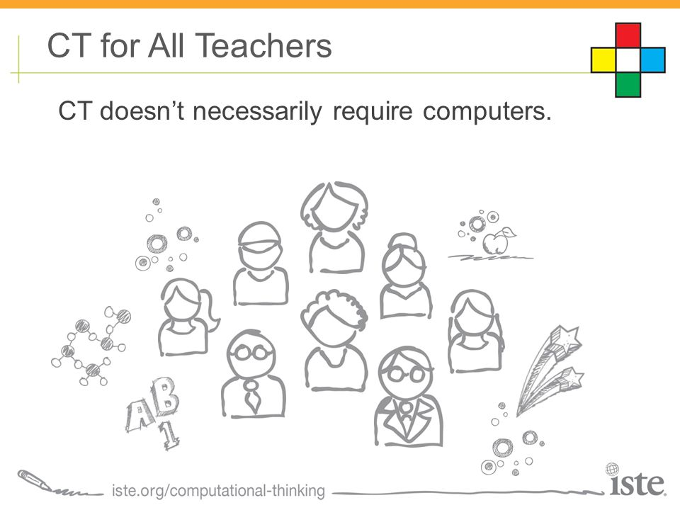 CT for All Teachers CT doesn't necessarily require computers.