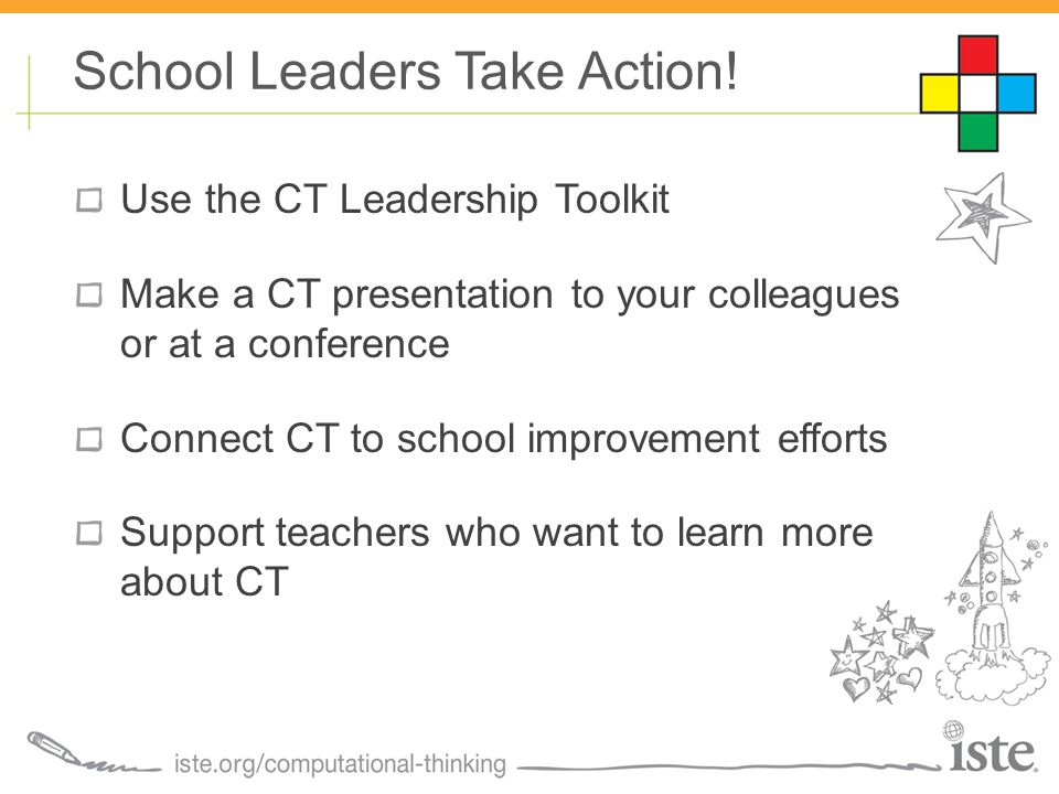 Use the CT Leadership Toolkit Make a CT presentation to your colleagues or at a conference Connect CT to school improvement efforts Support teachers who want to learn more about CT School Leaders Take Action!