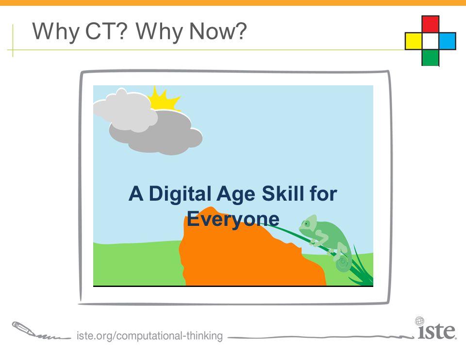A Digital Age Skill for Everyone A Digital Age Skill for Everyone Why CT? Why Now?