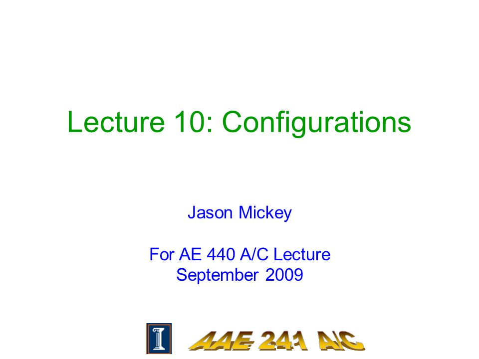 Lecture 10: Configurations Jason Mickey For AE 440 A/C Lecture September 2009