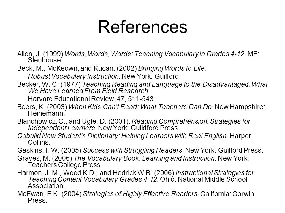 References Allen, J. (1999) Words, Words, Words: Teaching Vocabulary in Grades 4-12.