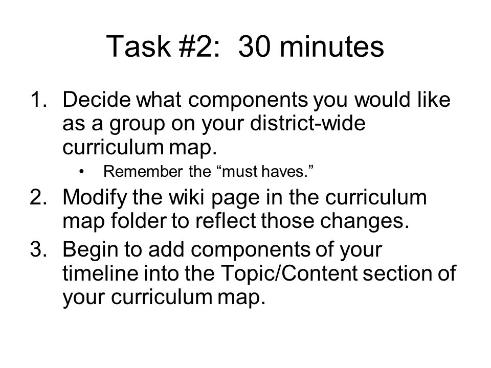 Task #2: 30 minutes 1.Decide what components you would like as a group on your district-wide curriculum map.