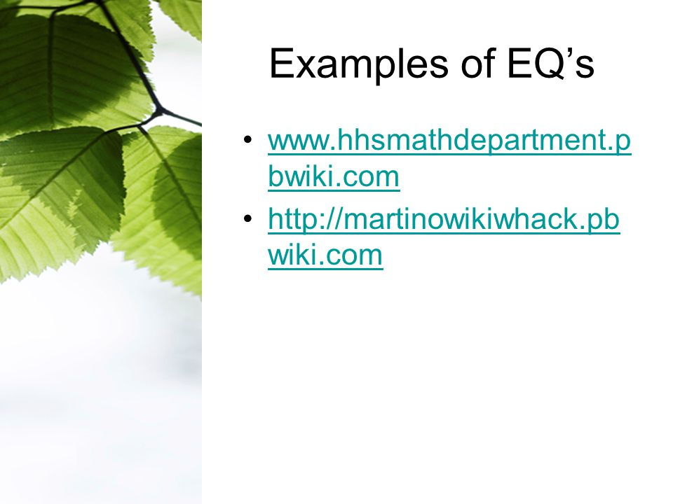 Examples of EQ's www.hhsmathdepartment.p bwiki.comwww.hhsmathdepartment.p bwiki.com http://martinowikiwhack.pb wiki.comhttp://martinowikiwhack.pb wiki.com