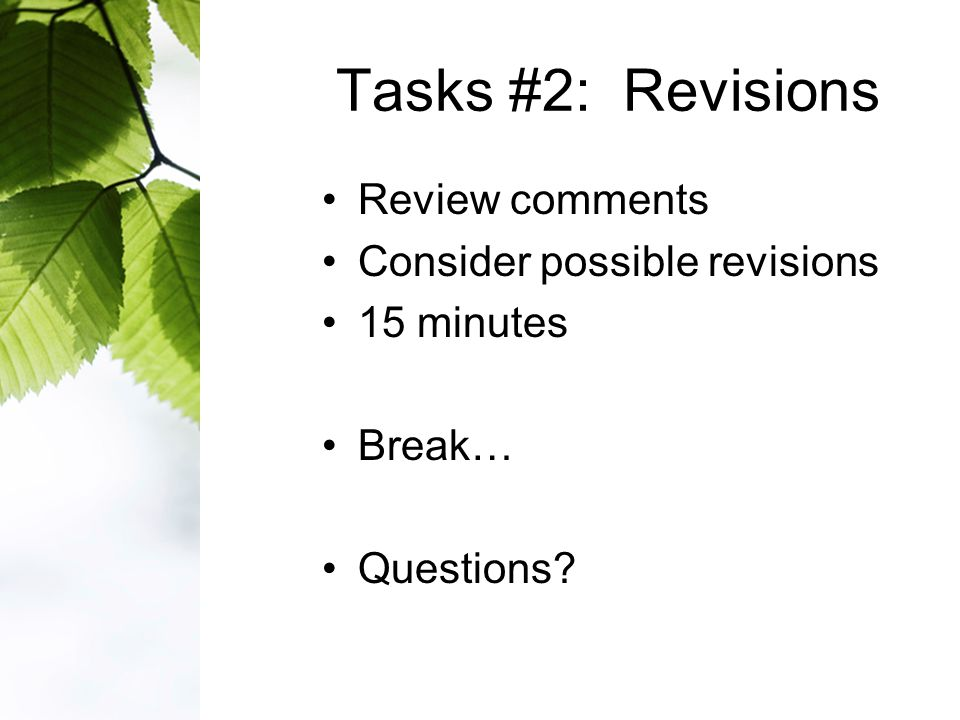 Tasks #2: Revisions Review comments Consider possible revisions 15 minutes Break… Questions