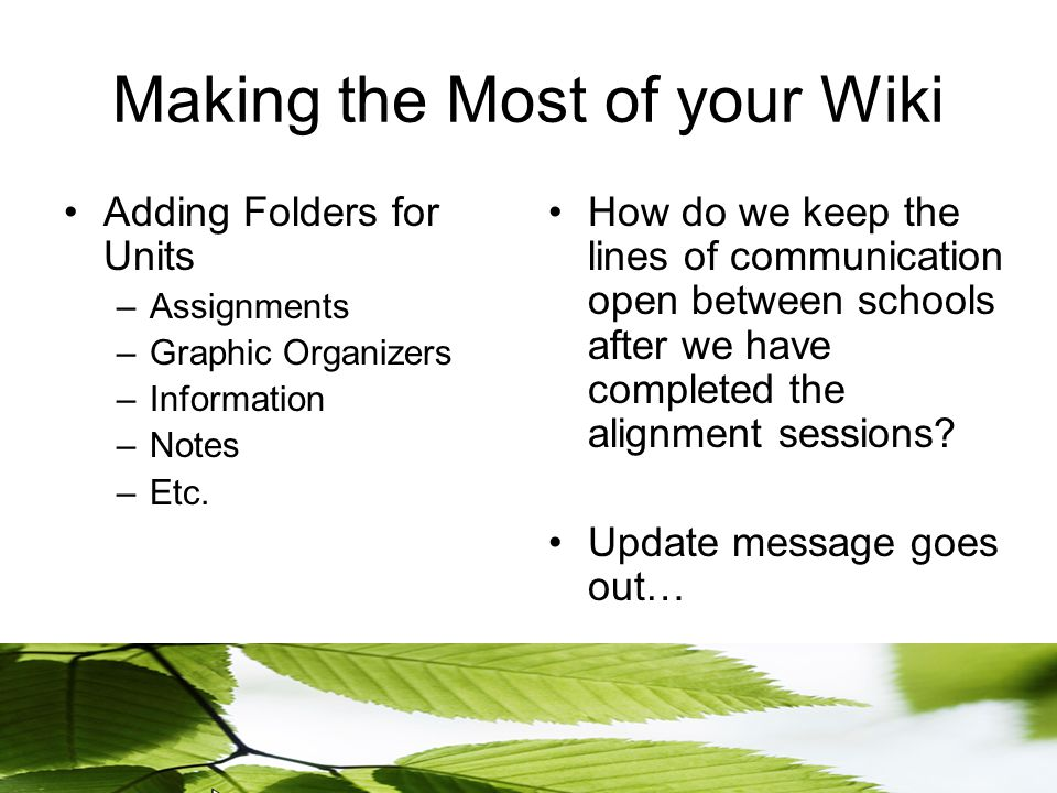 Making the Most of your Wiki Adding Folders for Units –Assignments –Graphic Organizers –Information –Notes –Etc.