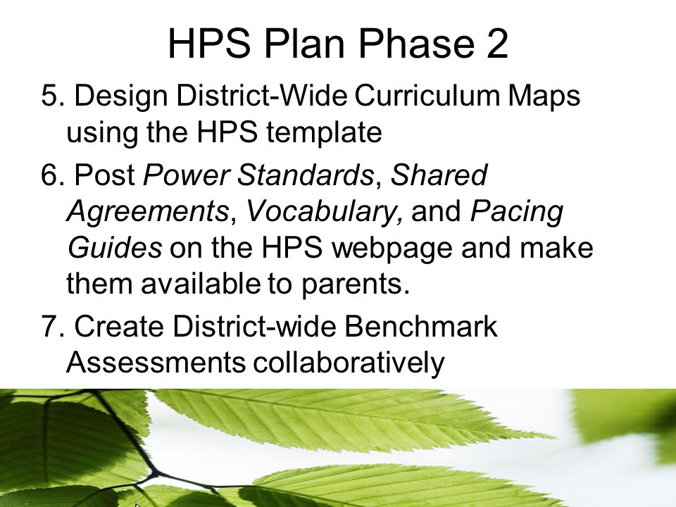 HPS Plan Phase 2 5. Design District-Wide Curriculum Maps using the HPS template 6.