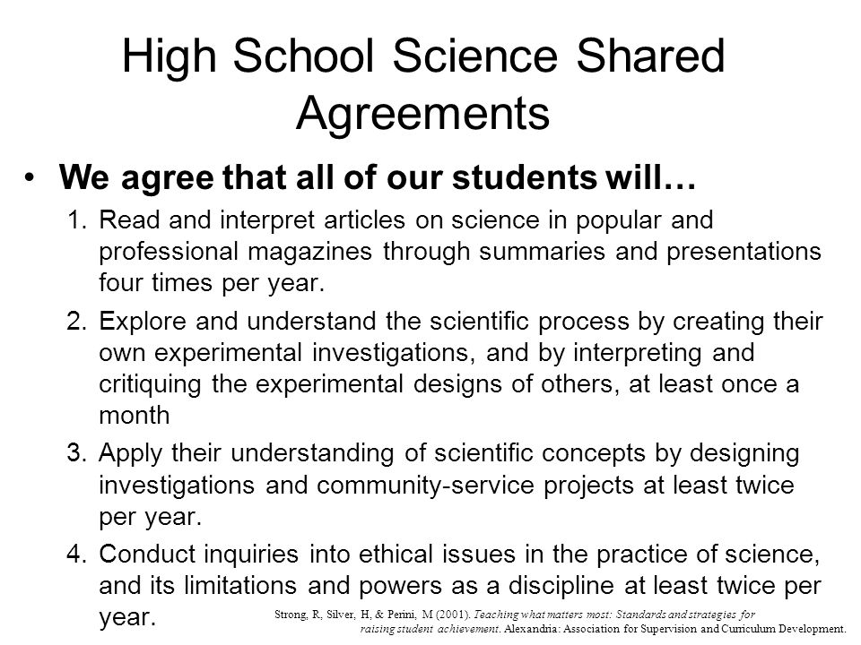 High School Science Shared Agreements We agree that all of our students will… 1.Read and interpret articles on science in popular and professional magazines through summaries and presentations four times per year.