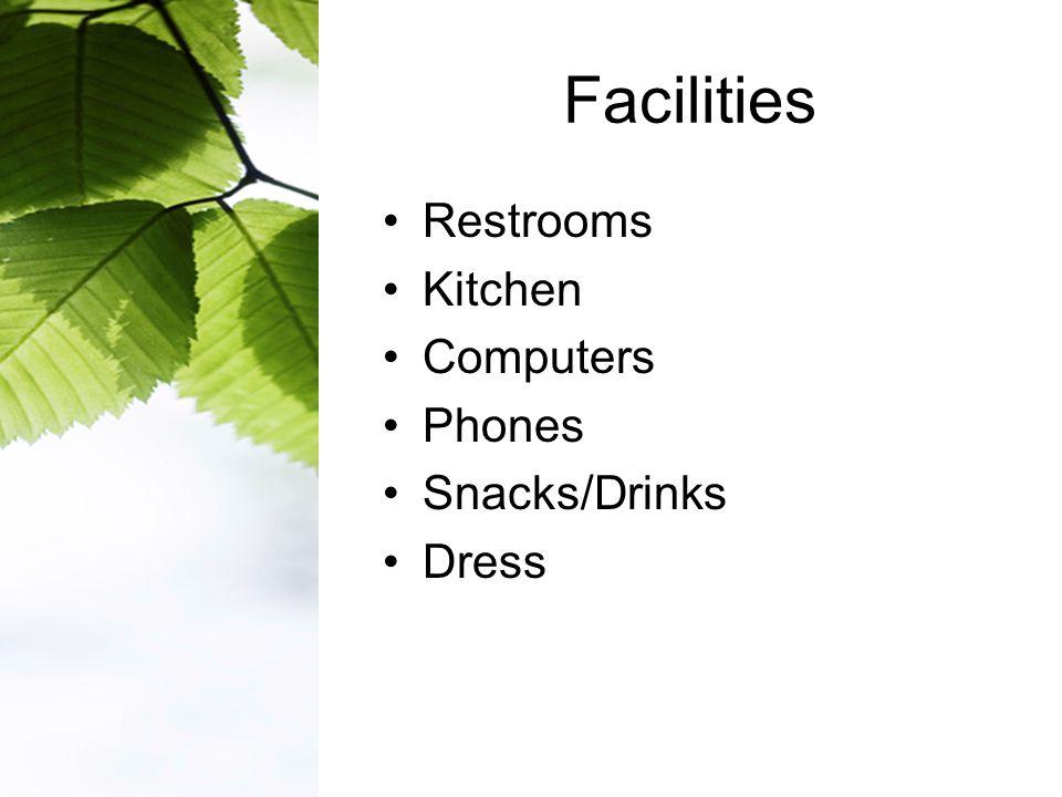 Facilities Restrooms Kitchen Computers Phones Snacks/Drinks Dress