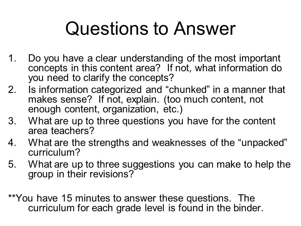 Questions to Answer 1.Do you have a clear understanding of the most important concepts in this content area.