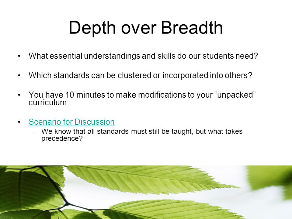 Depth over Breadth What essential understandings and skills do our students need.