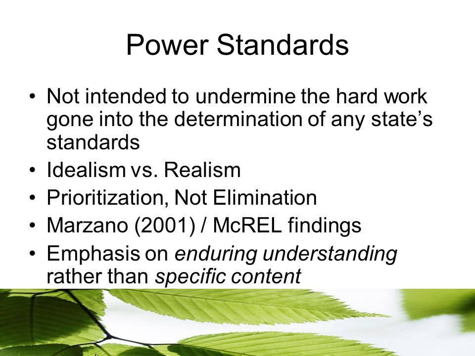 Power Standards Not intended to undermine the hard work gone into the determination of any state's standards Idealism vs.